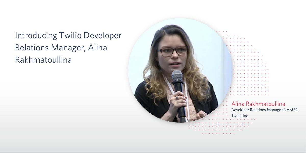 Introducing Twilio Developer Relations Manager, Alina Rakhmatoullina - Twilio