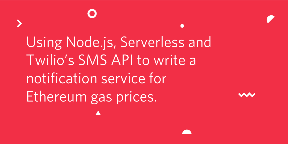 Using Node.js, Serverless and Twilio's SMS API to write a notification service for Ethereum gas prices. - Twilio