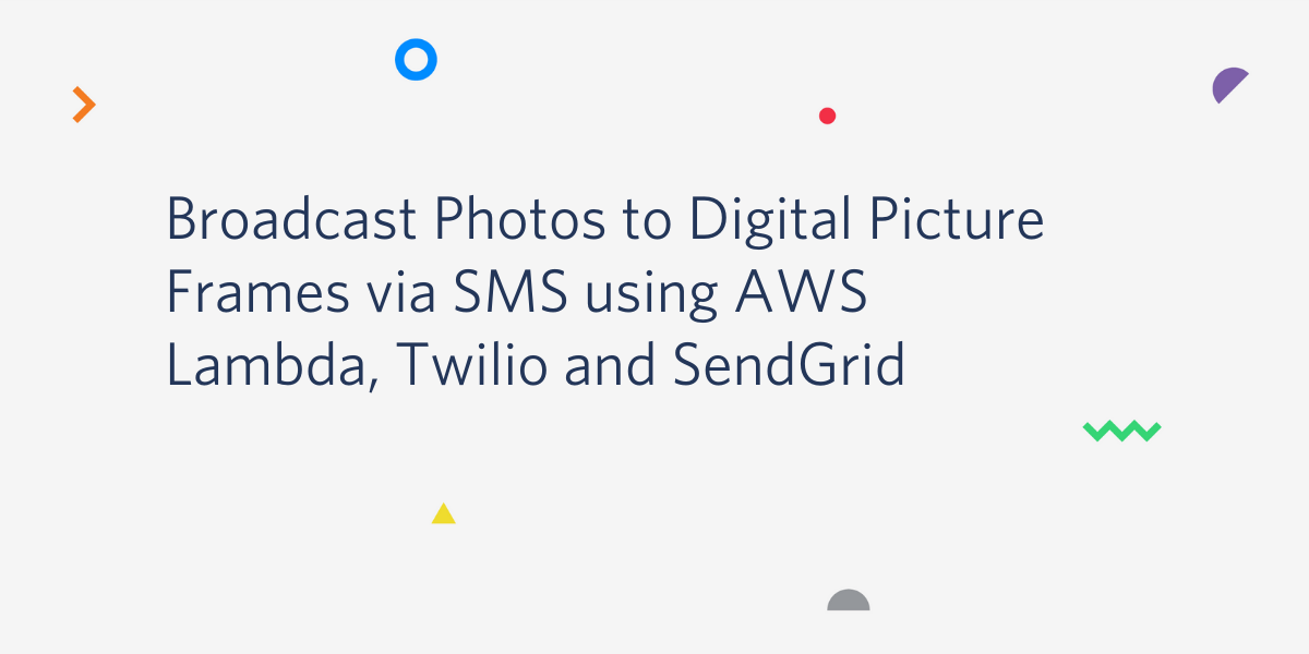 Broadcast Photos to Digital Picture Frames via SMS using AWS Lambda, Twilio and SendGrid - Twilio