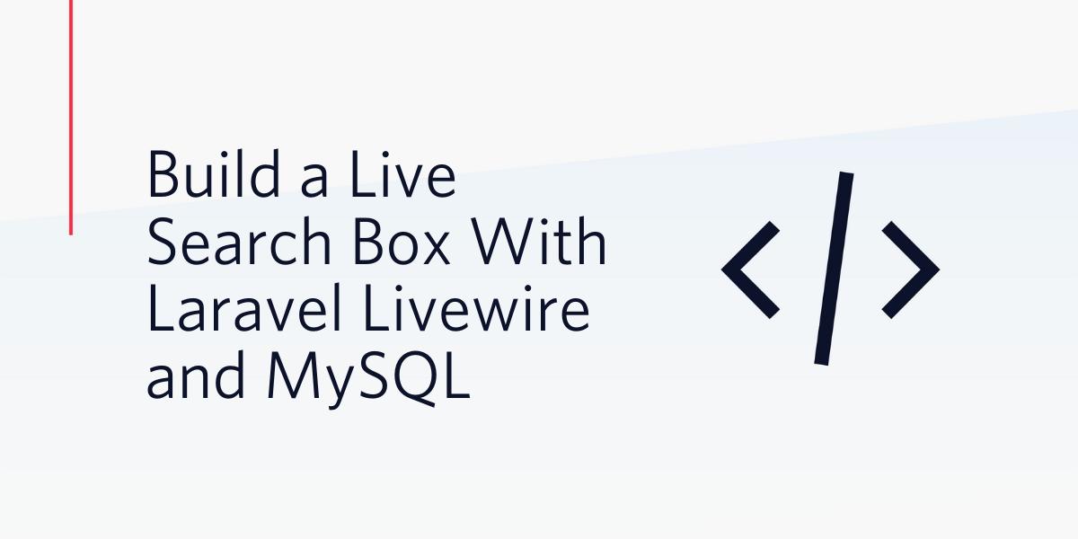 Build a Live Search Box With Laravel Livewire and MySQL - Twilio