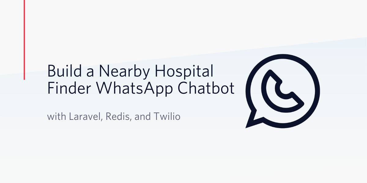 Build a Nearby Hospital Finder WhatsApp Chatbot with Laravel, Redis, and Twilio - Twilio