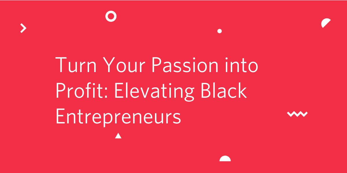 Turn Your Passion into Profit: Elevating Black Entrepreneurs - Twilio