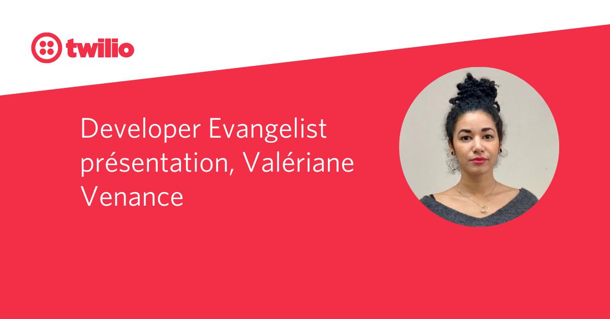 Developer Evangelist présentation, Valériane Venance - Twilio