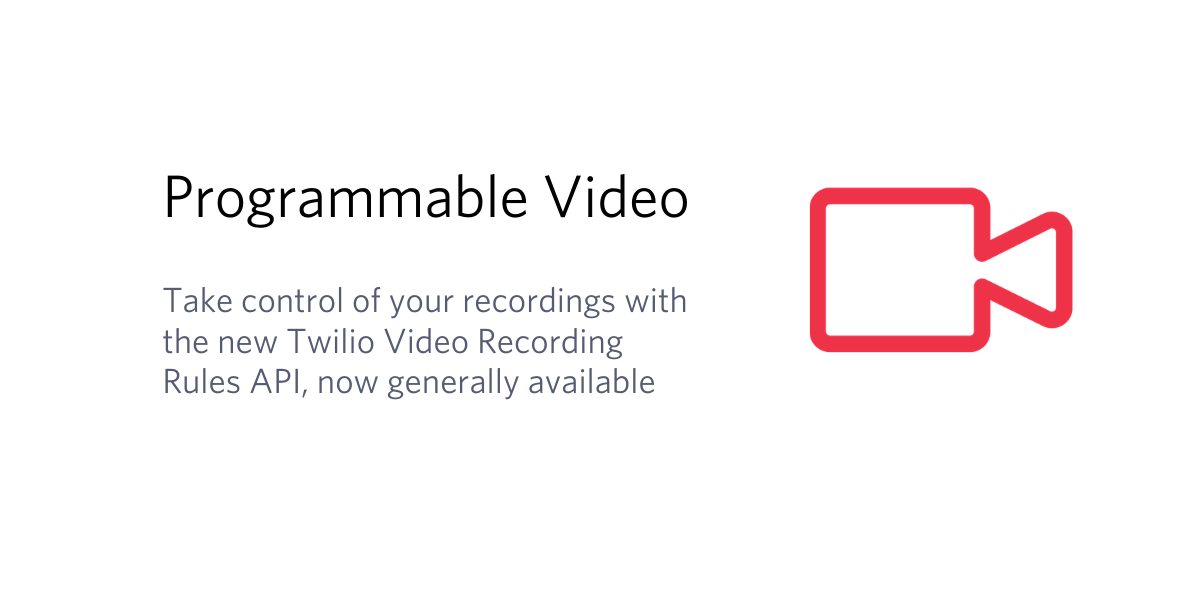 Twilo Video's Recording Rules API is Now Generally Available - Twilio