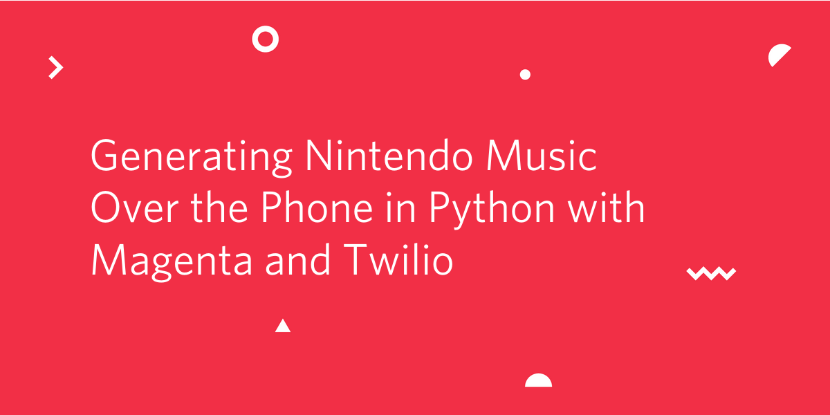 Generating Nintendo Music Over the Phone in Python with Magenta and Twilio - Twilio