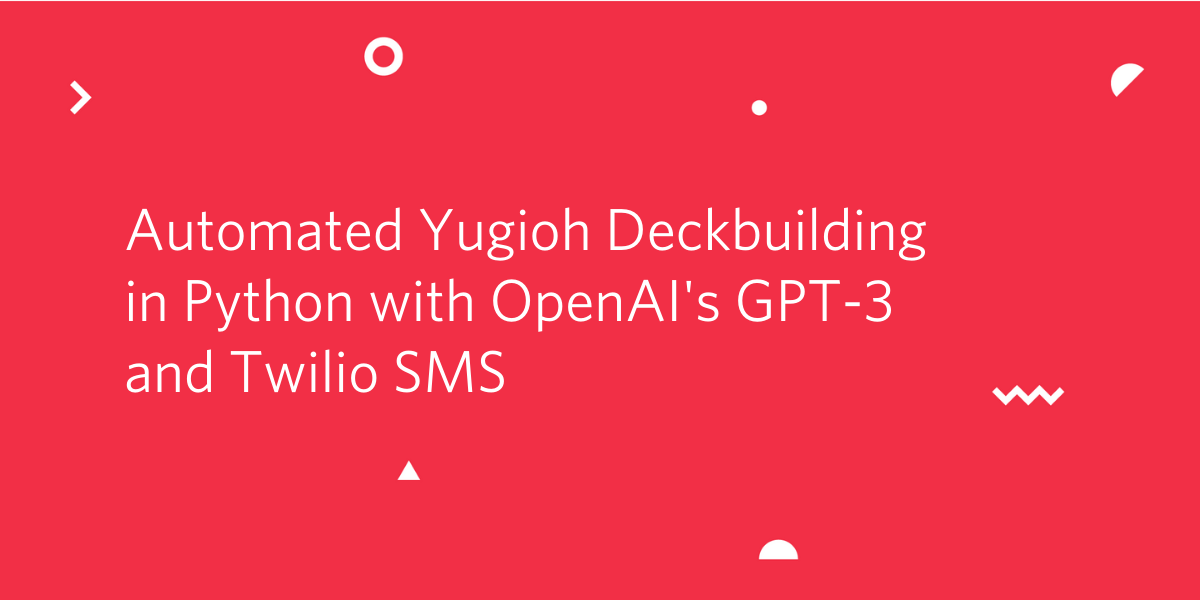 Automated Yugioh Deckbuilding in Python with OpenAI's GPT-3 and Twilio SMS - Twilio