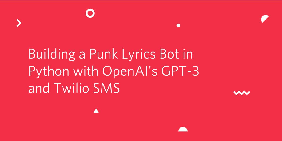 Building a Punk Lyrics Bot in Python with OpenAI's GPT-3 and Twilio SMS - Twilio