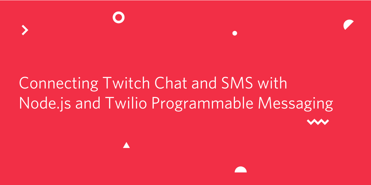 Send an SMS from Twitch Chat with Node.js and Twilio Programmable Messaging - Twilio