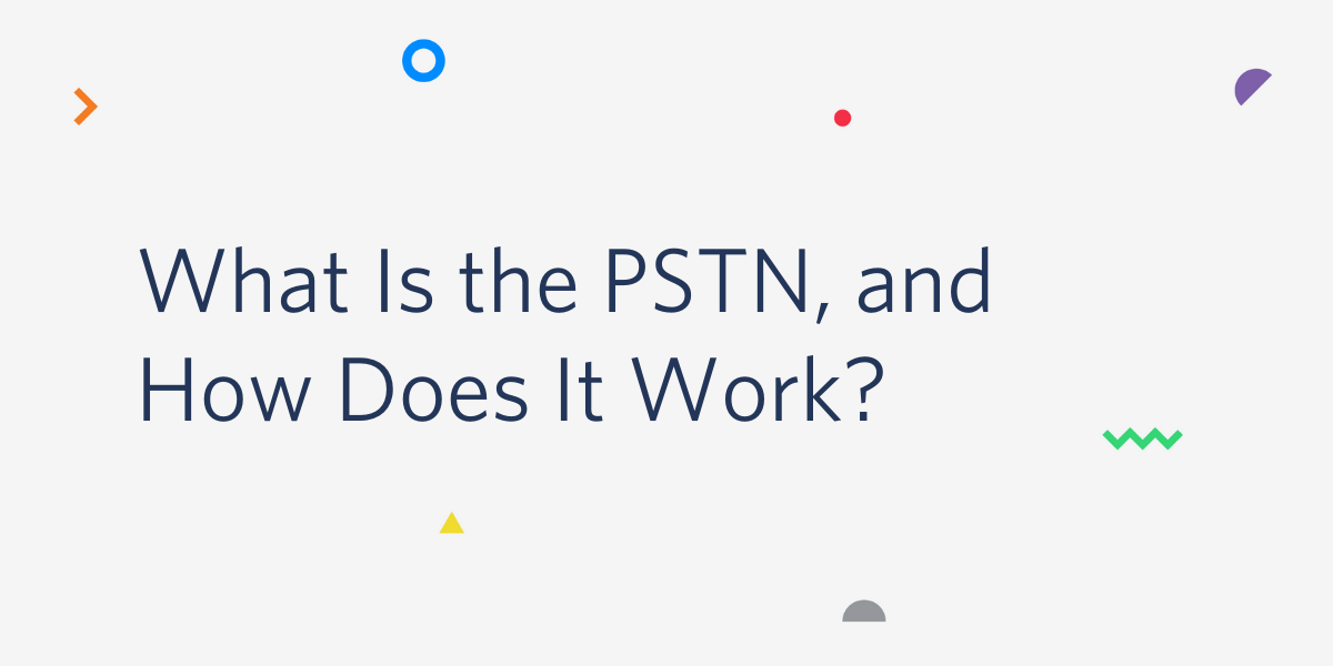 What Is the PSTN (Public Switched Telephone Network) and How Does It Work? - Twilio