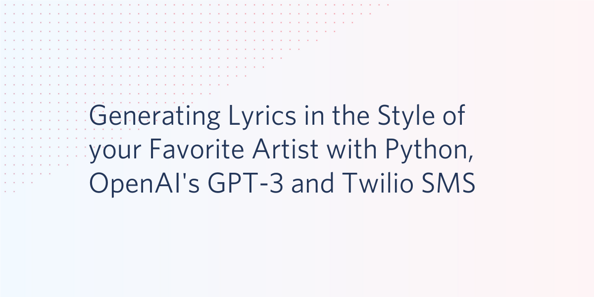 Generating Lyrics in the Style of your Favorite Artist with Python, OpenAI's GPT-3 and Twilio SMS - Twilio