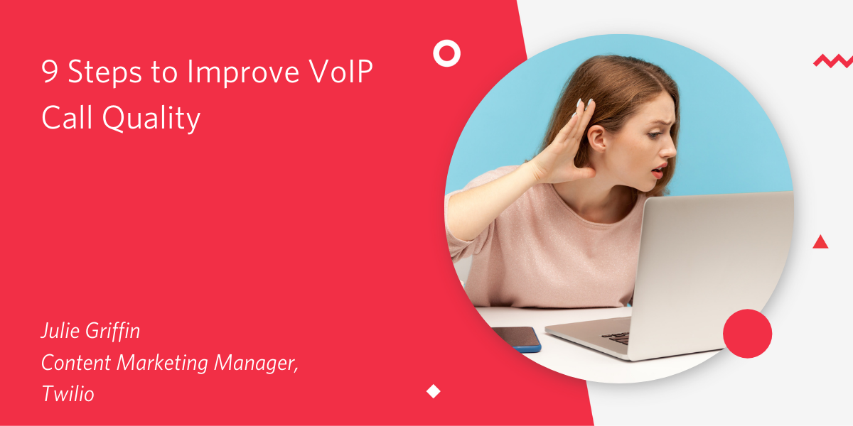 9 Steps to Improve VoIP Call Quality - Twilio