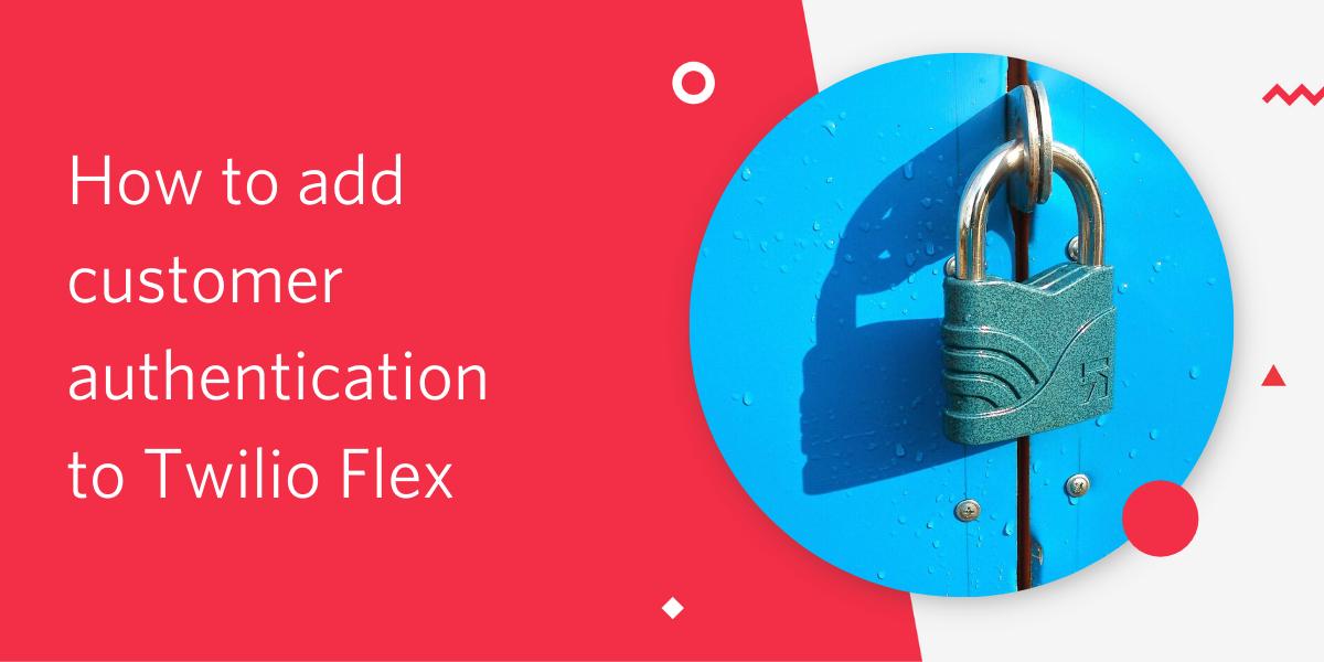 How to add customer authentication to Twilio Flex - Twilio