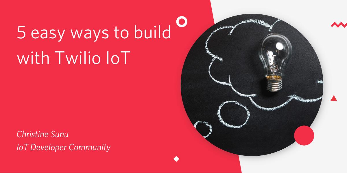 5 easy ways to build with Twilio IoT - Twilio
