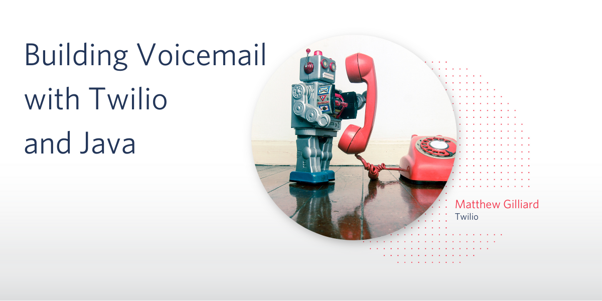 Building Voicemail with Twilio and Java - Twilio