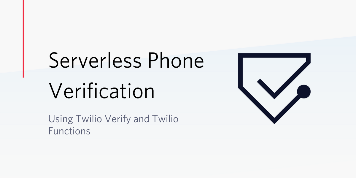 Serverless Phone Verification with Twilio Verify and Twilio Functions