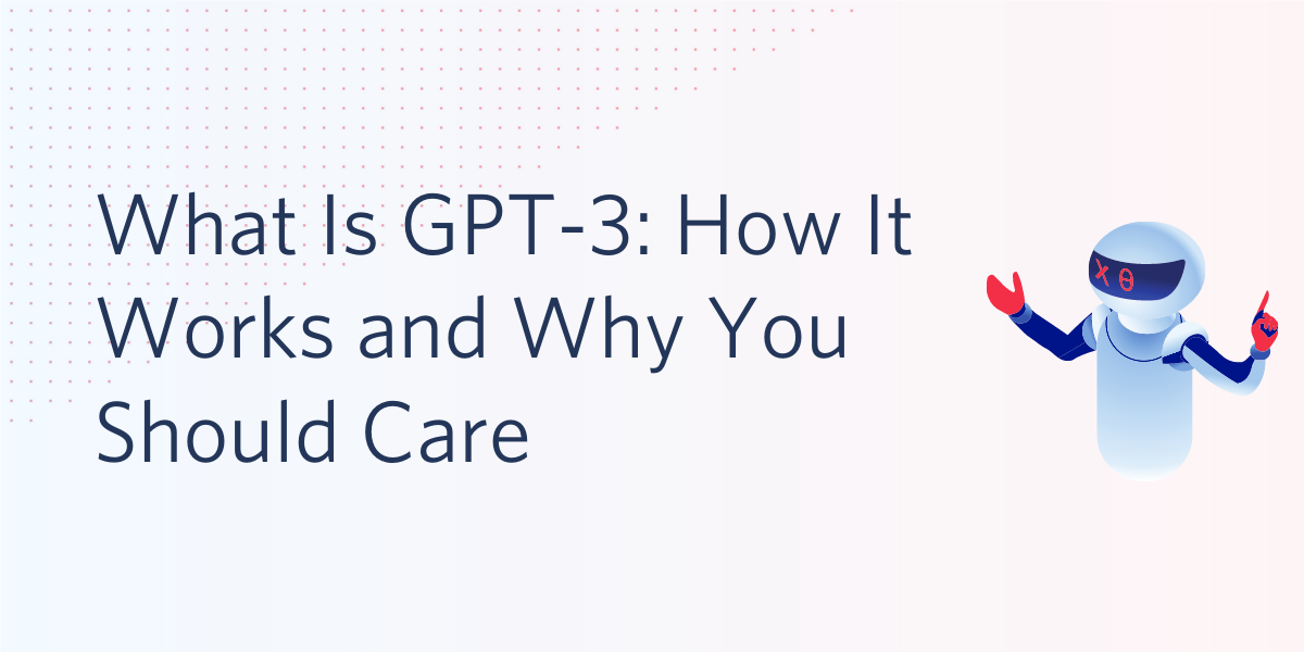 What Is GPT-3: How It Works and Why You Should Care - Twilio