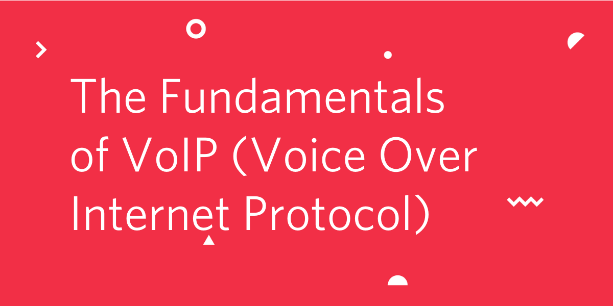 The Fundamentals of VoIP (Voice Over Internet Protocol) - Twilio
