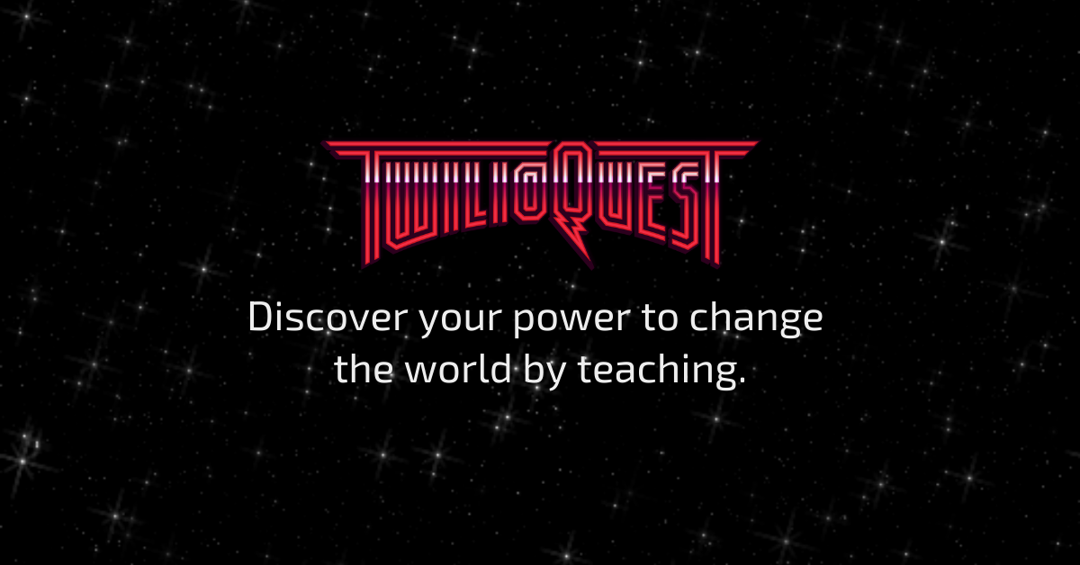 Unlock your power to teach with TwilioQuest