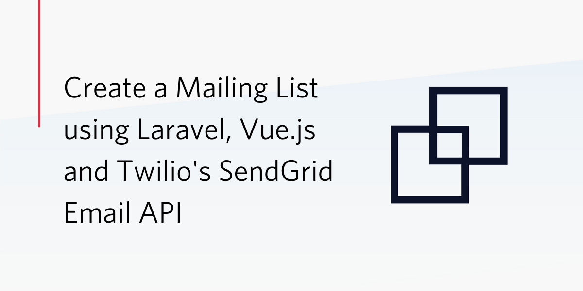 Create a Mailing List in PHP with Laravel, Vue.js and Twilio's SendGrid Email API - Twilio
