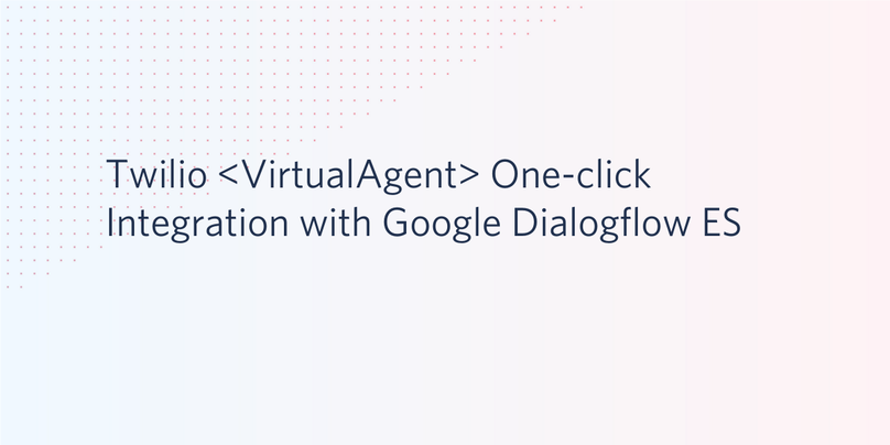 Twilio Programmable VoiceとGoogle Dialogflow ES版のワンクリック連携が可能に
