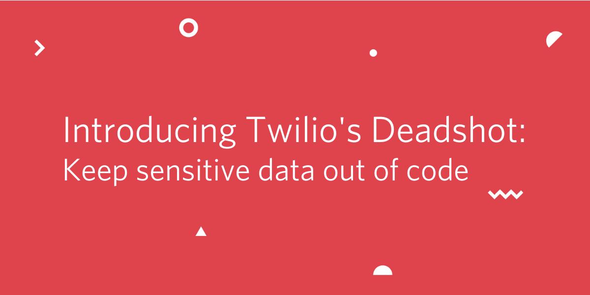 Deadshot: Keep Sensitive Data Out of Code