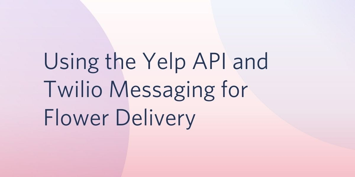 Using the Yelp API and Twilio Messaging for Flower Delivery