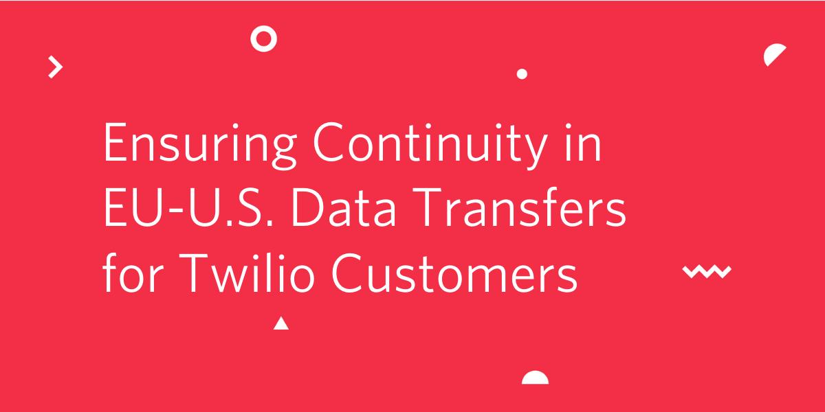 Ensuring Continuity in EU-U.S. Data Transfers - Twilio