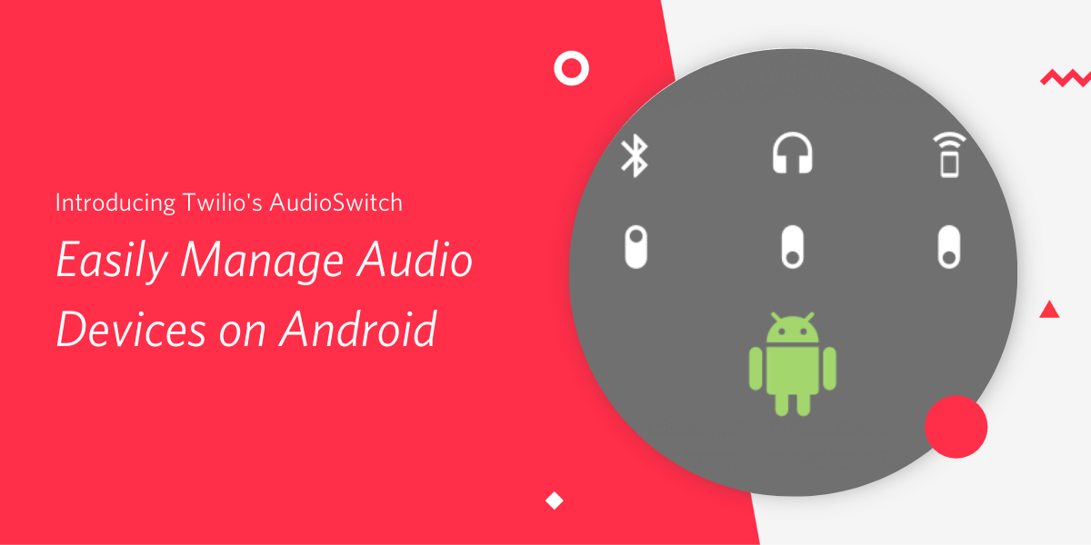 Introducing Twilio's AudioSwitch: Easily Manage Audio Devices on Android - Twilio
