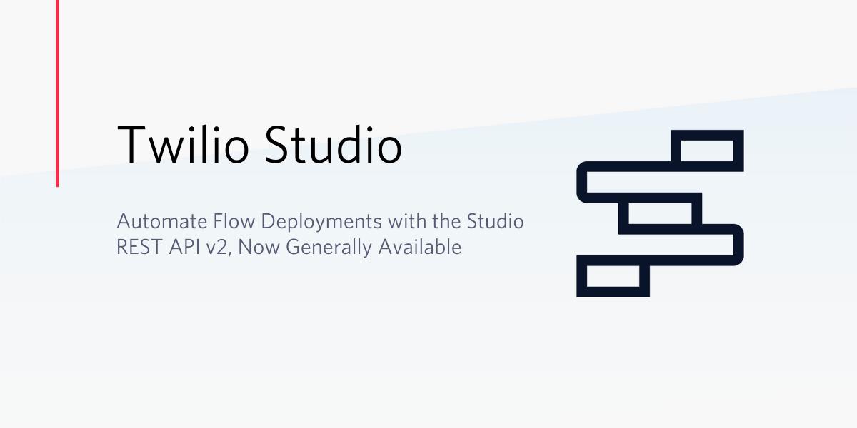 Twilio's Studio REST API v2, now Generally Available - Twilio