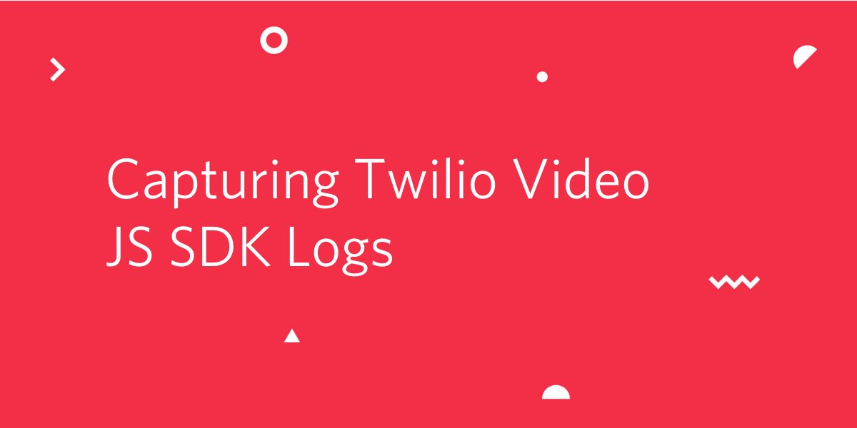 Capturing Twilio Video JS SDK Logs - Twilio