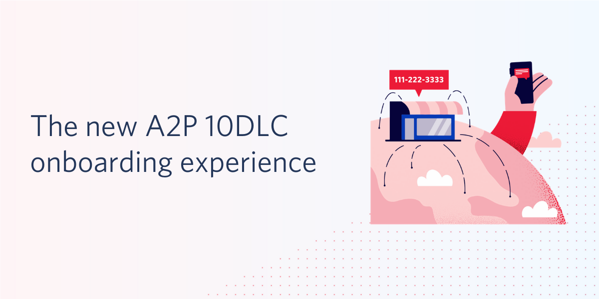 The new A2P 10DLC onboarding experience