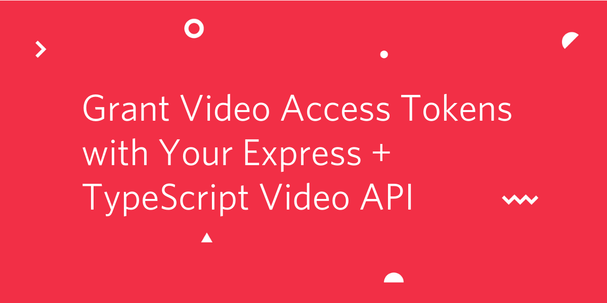 Grant Video Access Tokens with Your Express + TypeScript Video API
