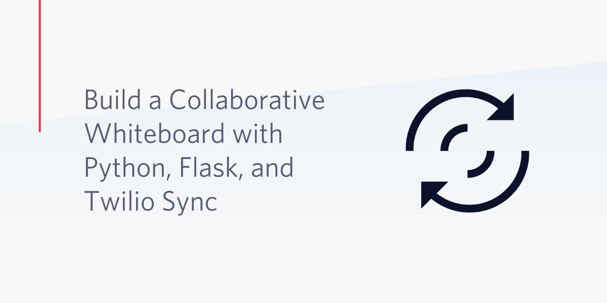 Build a Collaborative Whiteboard with Python, Flask, and Twilio Sync - Twilio