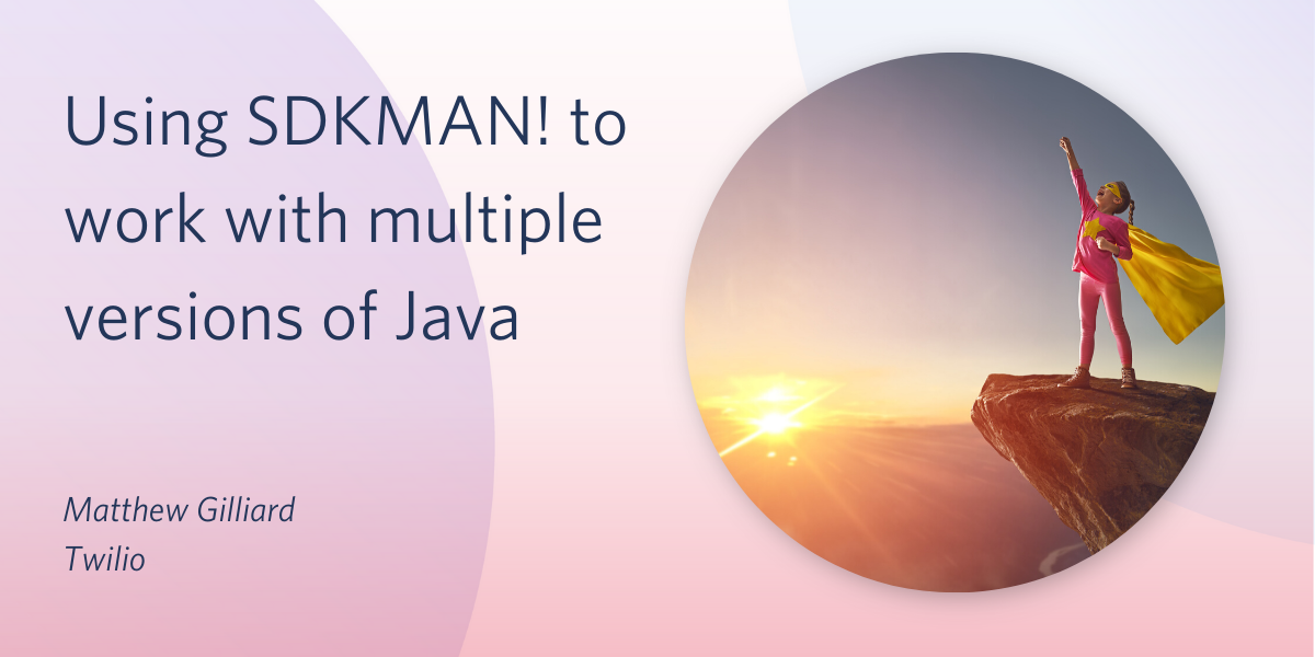 Using SDKMAN! to work with multiple versions of Java - Twilio