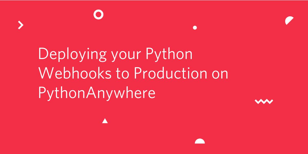 Deploying your Python Webhooks to Production on PythonAnywhere - Twilio