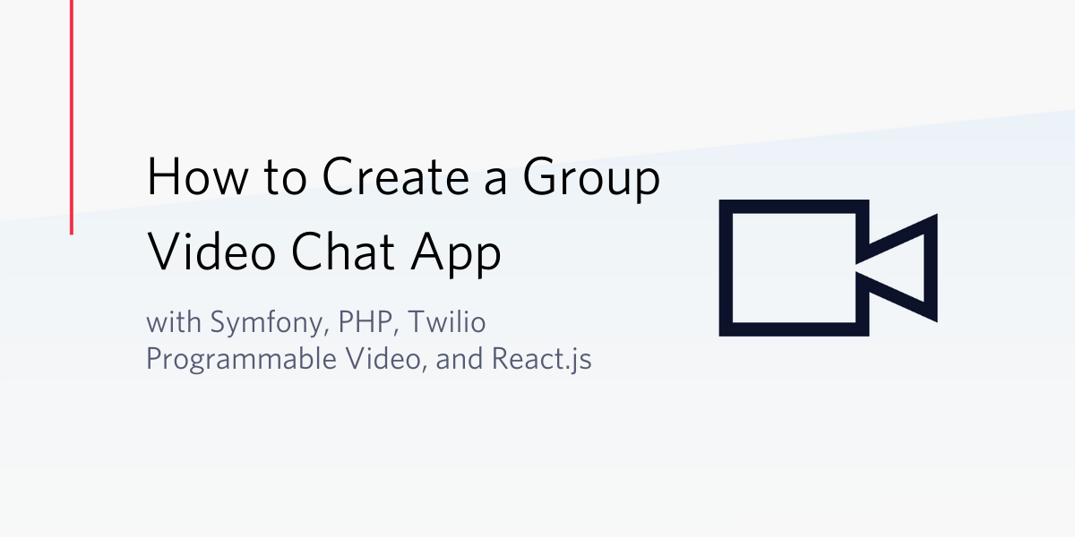 How to Create a Group Video Chat App with Symfony, PHP, Twilio, and React.js - Twilio