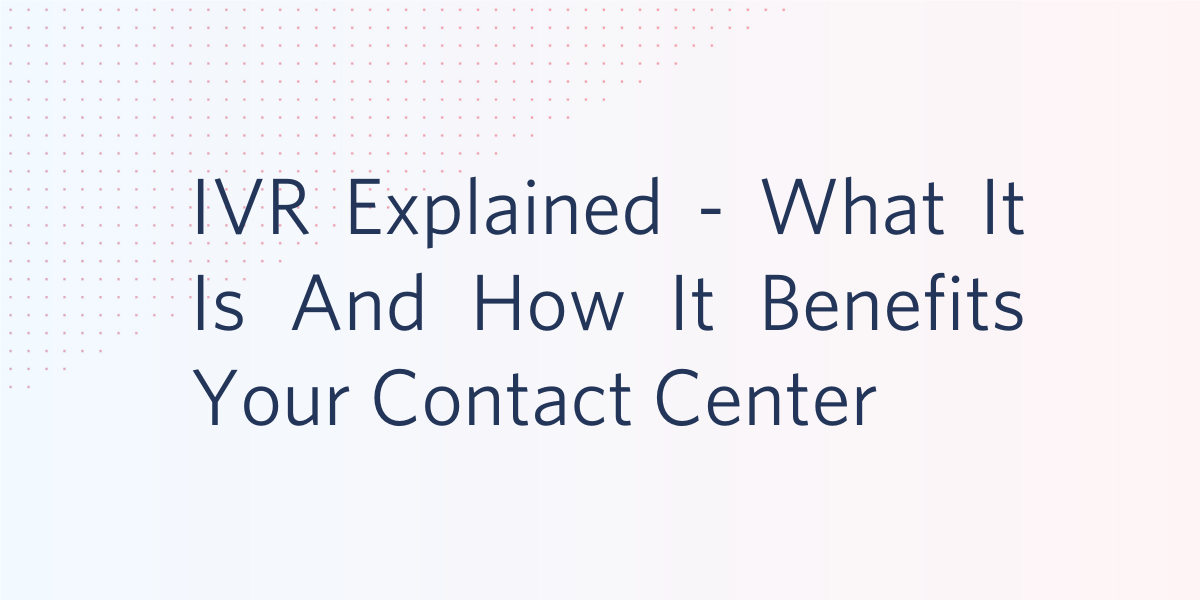 IVR: What It Is and How It Benefits Your Contact Center - Twilio