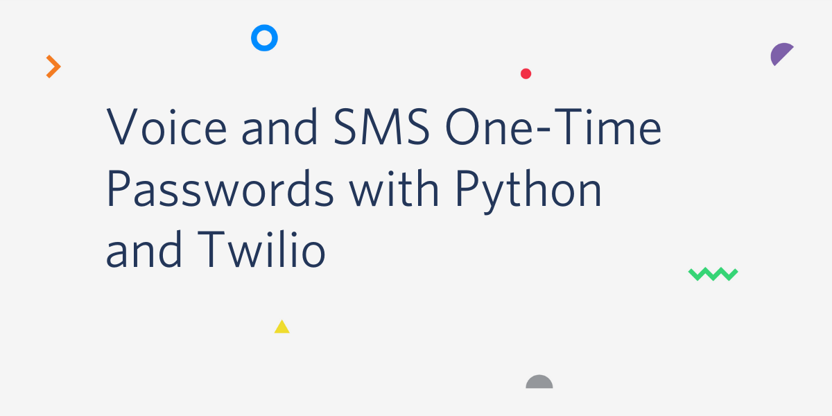Voice and SMS One-Time Passwords with Python and Twilio - Twilio