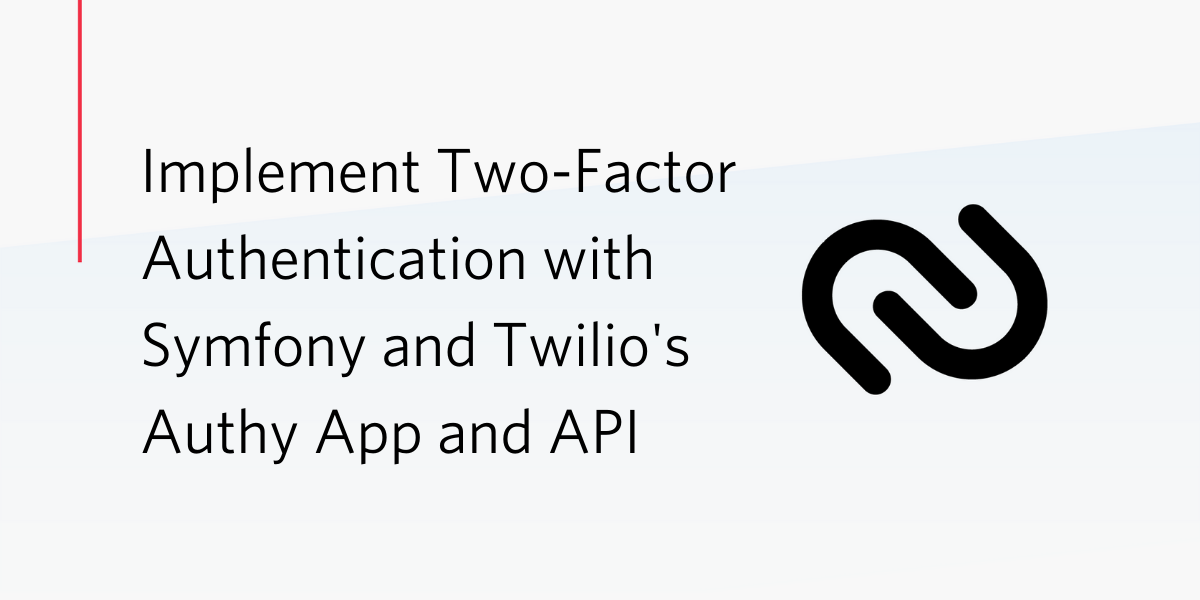 Implement Two-Factor Authentication With Symfony and Twilio's Authy App and API - Twilio