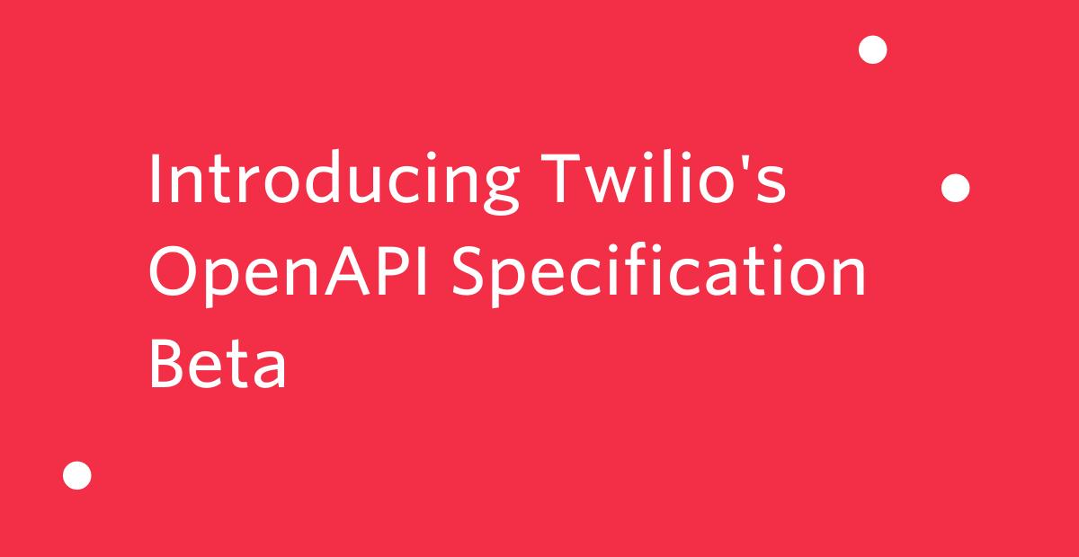 Introducing Twilio's Open API Specification Beta