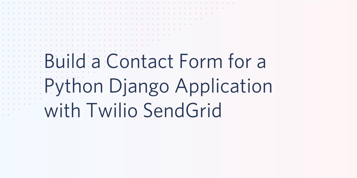 Build a Contact Form for a Python Django Application with Twilio SendGrid