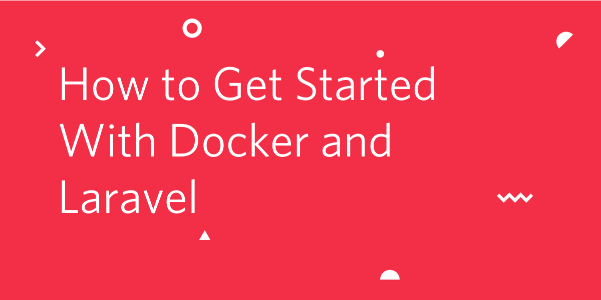 How to Get Started with Docker and Laravel