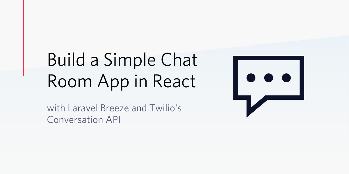 Build a Simple Chat Room App in React with Laravel Breeze and Twilio's Conversations API