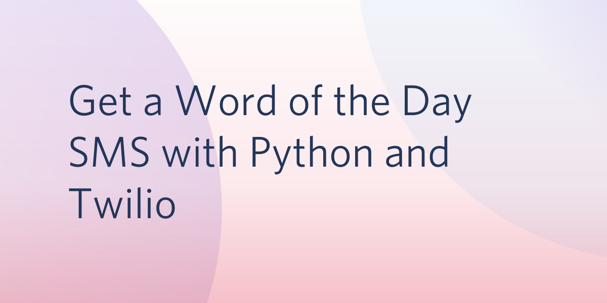 Get a Word of the Day SMS with Python and Twilio - Twilio