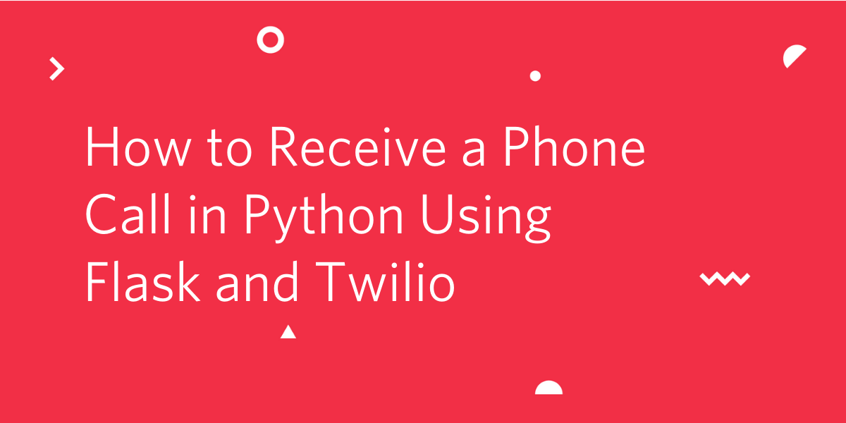 How to Receive a Phone Call in Python Using Flask and Twilio - Twilio