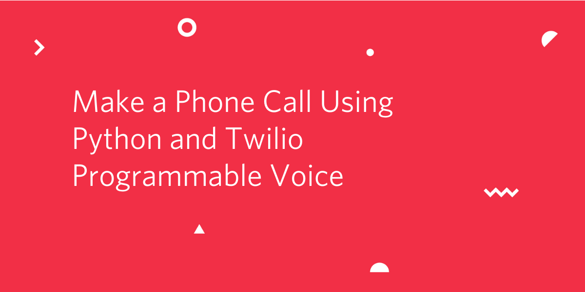 Make a Phone Call Using Python and Twilio Programmable Voice - Twilio