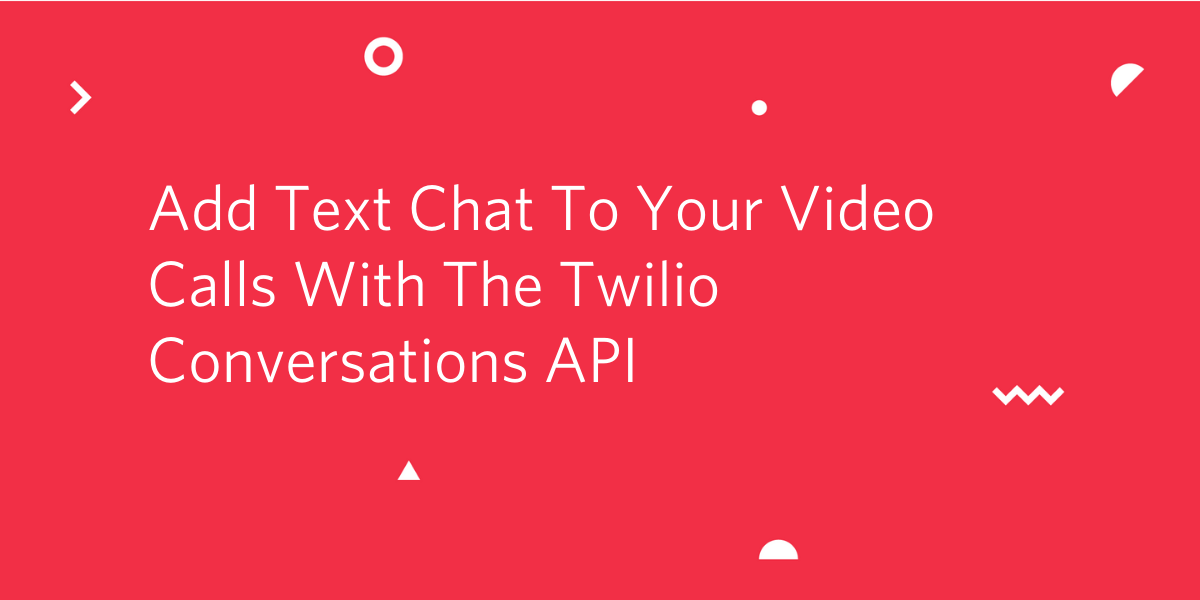 Add Text Chat To Your Video Calls With The Twilio Conversations API - Twilio