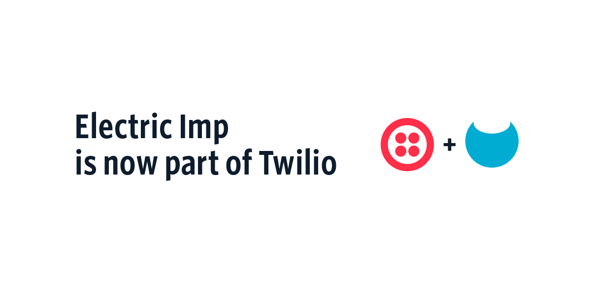 Twilio and Electric Imp Come Together to Solve Tough IoT Challenges - Twilio