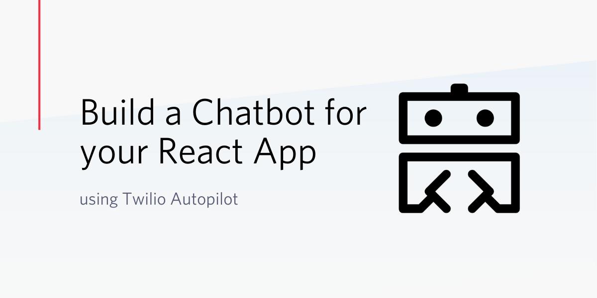 Build a Chatbot for your React App using Twilio Autopilot - Twilio