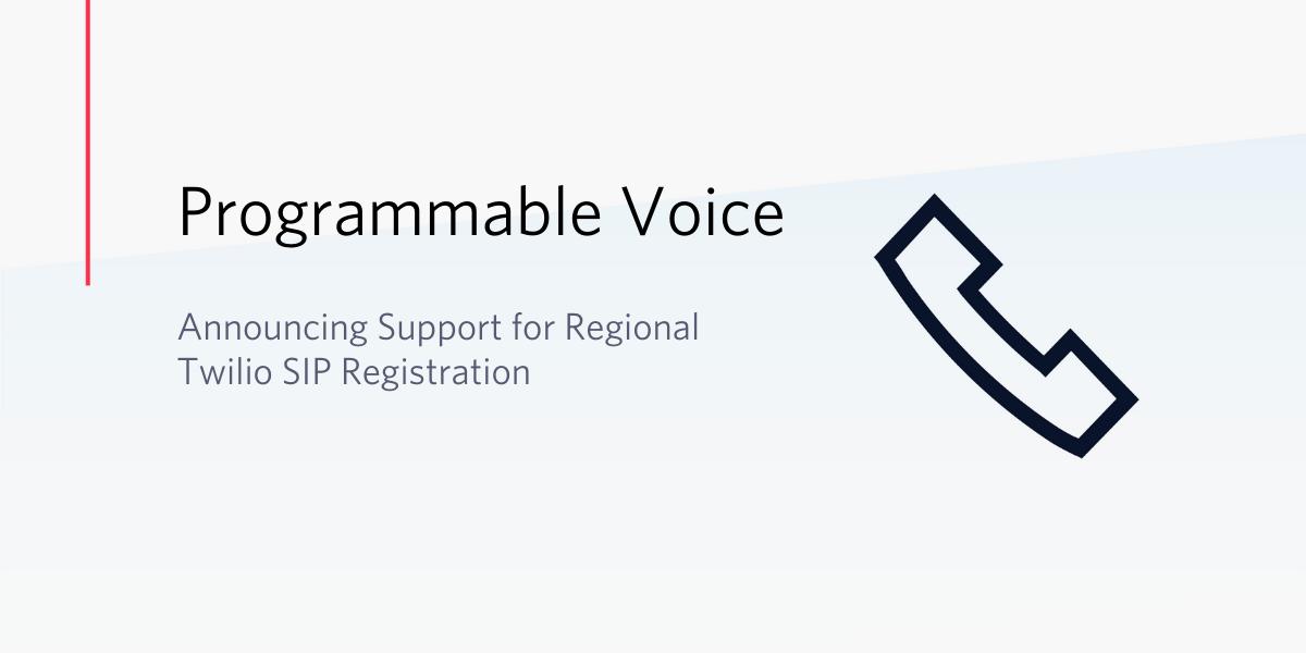 Announcing Support for Regional Twilio SIP Registration - Twilio